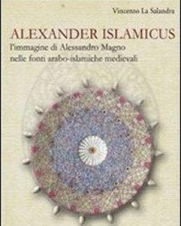 alexander_islamicus_l_immagine_di_alessandro_magno_nelle_fonti_arabo_islamiche_medievali_vincenzo_la_salandra.jpg