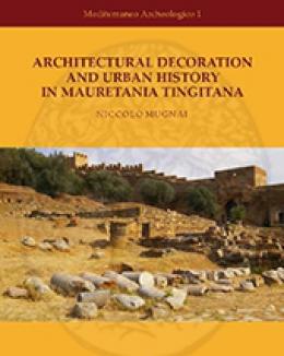 architectural_decoration_and_urban_history_in_mauretania_tingitana_mediterranean_archaeology_studies_n_mugnai.jpg