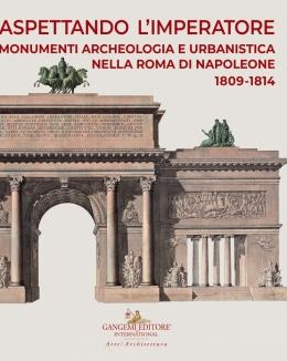 aspettando_l_imperatore_monumenti_archeologia_e_urbanistica_nella_roma_di_napoleone_1809_1814_marco_pupillo.jpg