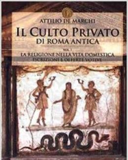 attilio_de_marchi_il_culto_privato_di_roma_antica_1_la_religione_nella_vita_domestica_iscrizioni_e_offerte_votive.jpg