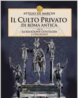 attilio_de_marchi_il_culto_privato_di_roma_antica_2_la_religione_gentilizia_e_collegiale.jpg