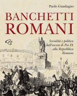 banchetti_romani_socialit_e_politica_dall_ascesa_di_pio_ix_alla_repubblica_romana_paolo_guadagno.jpg