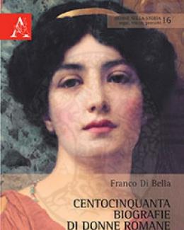 centocinquanta_biografie_di_donne_romane_dalle_origini_al_i_secolo_dc_franco_di_bella.jpg