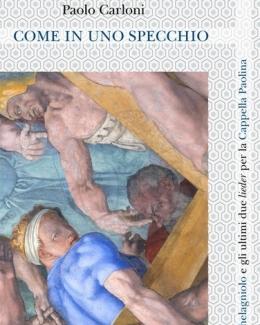 come_in_uno_specchio_michelagniolo_e_gli_ultimi_due_lieder_per_la_cappella_paolina_paolo_carloni.jpg