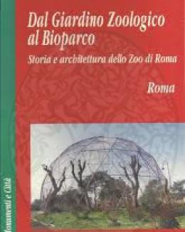 Dal giardino zoologico al bioparco storia e architettura for O giardino di pulcinella roma
