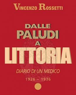 dalle_paludi_a_littoria_diario_di_un_medico_1926_1936_vincenzo_rossetti.jpg
