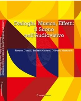 dialogo_musica_effetti_il_suono_nell_audiovisivo_simone_corelli_stefano_mainetti_giberto_martinelli.jpg