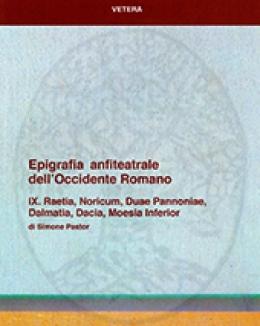 epigrafia_anfiteatrale_dell_occidente_romano_ix_retia_noricum_duae_pannoniae_dalmatia_dacia_moesia_inferior_s_pastor_vetera_21.jpg