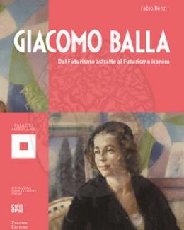giacomo_balla_dal_futurismo_astratto_al_futurismo_iconico_catalogo_della_mostra_a_cura_di_fabio_benzi.jpg