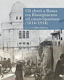 gli_ebrei_a_roma_tra_risorgimento_ed_emancipazione_1814_1914_claudio_procaccia_a_cura_di.jpg