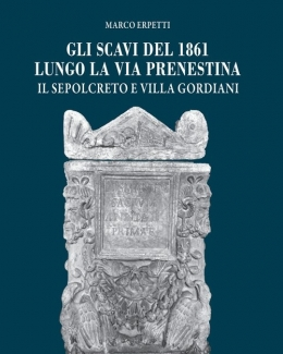 gli_scavi_del_1861_lungo_la_via_prenestina_il_sepolcreto_e_villa_gordiani_marco_erpetti_.jpg