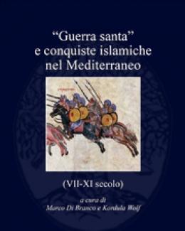 guerra_santa_e_conquiste_islamiche_nel_mediterraneo_vii_xi_secolo_marco_di_branco_e_kordula_wolf.jpg