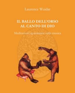 il_ballo_dell_orso_al_canto_di_dio_meditazioni_agostiniane_sulla_musica_laurence_wuidar.jpg