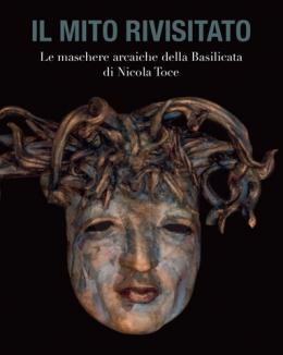 il_mito_rivisitato_le_maschere_arcaiche_della_basilicata_di_nicola_toce_francesca_romana_uccella.jpg