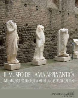 il_museo_della_via_appia_antica_nel_mausoleo_di_cecilia_metella_castrum_caetani_a_cura_di_annarena_ambrogi_e_rita_paris.jpg