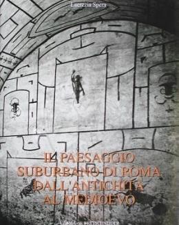 il_paesaggio_suburbano_di_roma_dallantichit_al_medioevo_il_compresorio_tra_le_vie_latina_e_ardeatina_dalle_mura_aureliane_al_3_miglio_lucrezia_spera.jpg