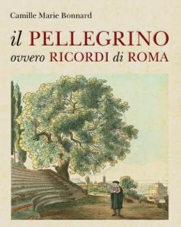 il_pellegrino_ovvero_ricordi_di_roma_camille_marie_bonnard_a_cura_di_massimo_miglio.jpg