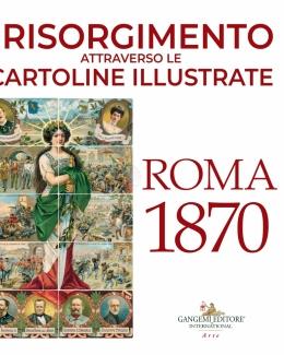 il_risorgimento_attraverso_le_cartoline_illustrate_roma_1870_consuelo_mastelloni_danilo_amato.jpg