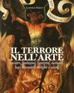 il_terrore_nell_arte_mostri_fantasmi_vampiri_demoni_lupi_mannari_streghe_e_alieni_lorenzo_soave.jpg