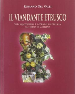 il_viandante_etrusco_vita_quotidiana_e_intrighi_in_etruria_al_tempo_di_catilina_romano_del_valli.jpg