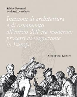 incisioni_di_architettura_e_di_ornamento_allinizio_dellera_moderna_processi_di_migrazione_in_europa_a_cura_di_sabine_frommel_e_eckhard_leuschner.jpg