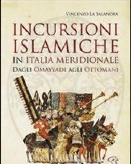 incursioni_islamiche_in_italia_meridionale_dagli_omayyadi_agli_ottomani_vincenzo_la_salandra.jpg