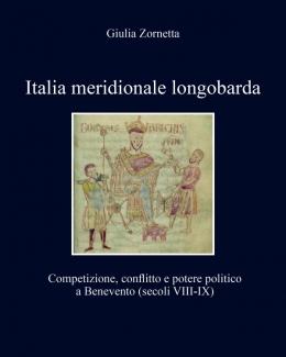 italia_meridionale_longobarda_competizione_conflitto_e_potere_politico_a_benevento_secoli_viii_ix_giulia_zornetta.jpg