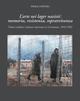 l_arte_nei_lager_nazisti_pittori_militari_italiani_internati_in_germania_1943_1945_paola_cintoli.jpg