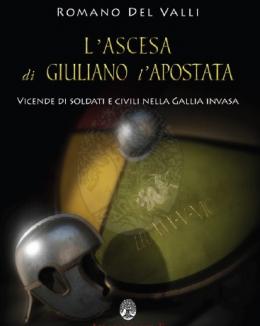 l_ascesa_di_giuliano_l_apostata_vicende_di_soldati_e_civili_nella_gallia_invasa_romano_del_valli_2016.jpg