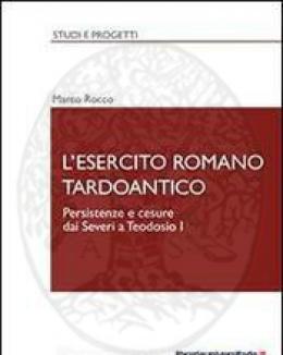 l_esercito_romano_tardoantico_oersistenze_e_cesure_dai_severi_a_todosio_i__marco_rocco.jpg