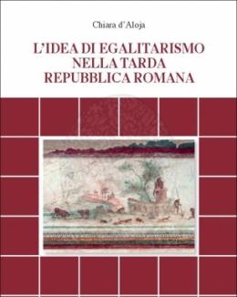 l_idea_di_egalitarismo_nella_tarda_repubblica_romana_chiara_d_aloja.jpg
