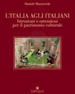 l_italia_agli_italiani_istruzioni_e_ostruzioni_per_il_patrimonio_culturale_manacorda_2014.jpg