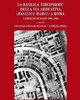 la_basilica_circiforme_della_via_ardeatina_basilica_marci_a_roma_campagne_di_scavo_1993_1996_a_cura_di_vincenzo_fiocchi_nicolai_lucrezia_spera.jpg