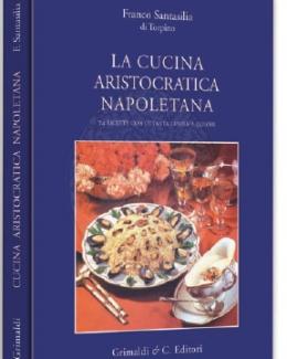 la_cucina_aristocratica_napoletana_74_ricette_con_ottanta_illustrazioni_a_colori_franco_santasilia_di_torpino.jpg