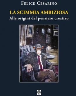 la_scimmia_ambiziosa_alle_origini_del_pensiero_creativo_felice_cesarino.jpg