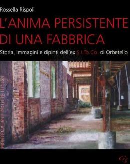 lanima_persistente_di_una_fabbrica_storia_immagini_e_dipinti_dellex_sitoco_di_orbetello_rossella_rispoli.jpg