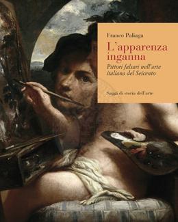 lapparenza_inganna_pittori_falsari_nellarte_italiana_del_seicento_franco_paliaga.jpg