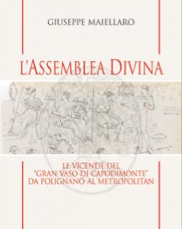 lassemblea_divina_le_vicende_del_gran_vaso_di_capodimonte_da_polignano_al_metropolitan_giuseppe_maiellaro.png