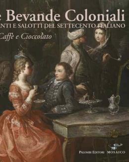 le_bevande_coloniali_argenti_e_salotti_del_settecento_italiano_t_caff_e_cioccolato_a_cura_di_paolo_torriti.jpg