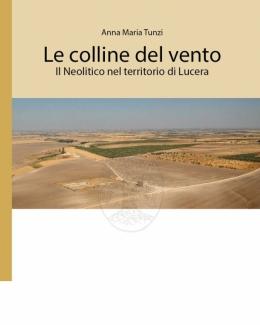 le_colline_del_vento_il_neolitico_nel_territorio_di_lucera_anna_m_tunzi.jpg