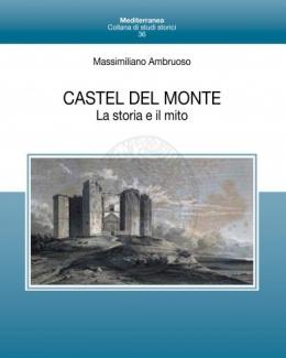 massimiliano_ambruoso_castel_del_monte_la_storia_e_il_mito_massimiliano_ambruoso.jpg