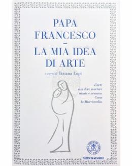 papa_francesco_la_mia_idea_di_arte_a_cura_di_tiziana_lupi.jpg