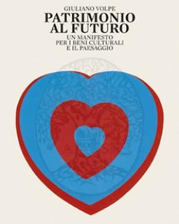patrimonio_al_futuro_un_manifesto_per_i_beni_culturali_e_il_paesaggio_giuliano_volpe.jpg