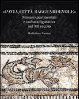 pavia_citt_ragguardevole_mosaici_pavimentali_e_cultura_figurativa_nel_xii_secolo_maddalena_vaccaro.jpg