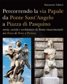 percorrendo_la_via_papale_storia_societ_e_architetture_di_roma_rinascimentale_nei_rioni_di_ponte_e_parione_simonetta_valtieri.jpg