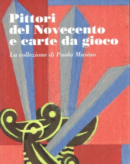 pittori_del_novecento_e_carte_da_gioco_la_collezione_di_paola_masino_catalogo_della_mostra_al_museo_di_roma_palazzo_braschi_2017.jpg