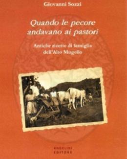 quando_le_pecore_andavano_ai_pastori_antiche_ricette_di_famiglia_dell_alto_mugello_giovanni_sozzi.jpg