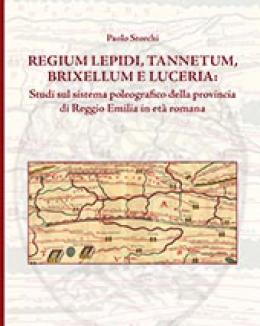regium_lepidi_tannetum_brixellum_e_luceria_studi_sul_sistema_poleografico_della_provincia_di_reggio_emilia_in_et_romana_p_storchi.jpg