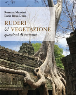 ruderi_e_vegetazione_questioni_di_restauro_rossana_mancini_ilaria_rossi_doria.jpg