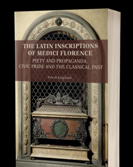 the_latin_inscriptions_of_medici_florence_piety_and_propaganda_civic_pride_and_the_classical_past.png